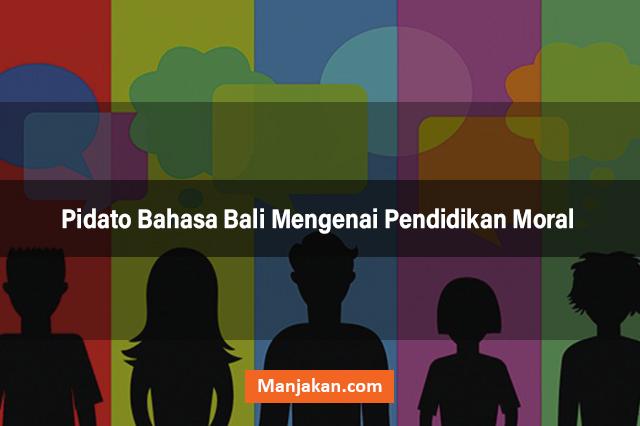 Pidato Bahasa Bali Mengenai Pendidikan Moral